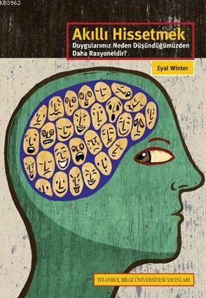 Akıllı Hissetmek; Duygularımız Neden Düşündüğümüzden Daha Rasyoneldir?