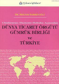 Uluslararası Ekonomi Hukuku Açısından| Dünya Ticaret Örgütü Gümrük Birliği ve Türkiye