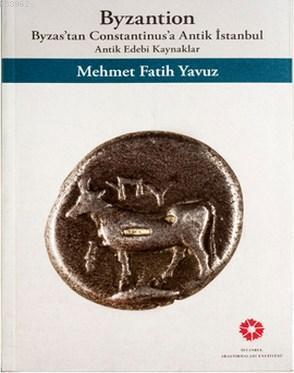 Byzantion; Byzas'tan Constantinus'a Antik İstanbul - Antik Edebi Kaynaklar