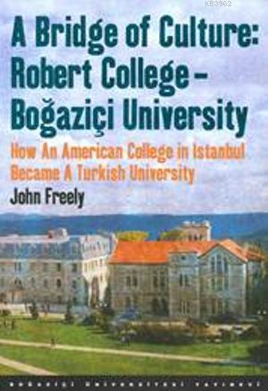 A Bridge of Culture : Robert College-Boğaziçi University