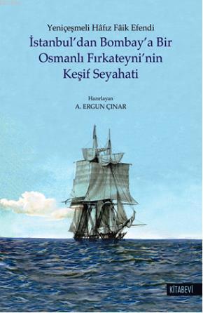 İstanbul'dan Bombay'a Bir Osmanlı Fırkateyni'nin Keşif Seyahati