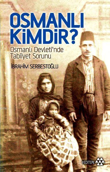 Osmanlı Kimdir?; Osmanlı Devletinde Tabiiyet Sorunu