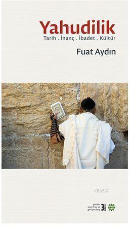 Yahudilik; Tarih .İbadet .İnanç .Kültür