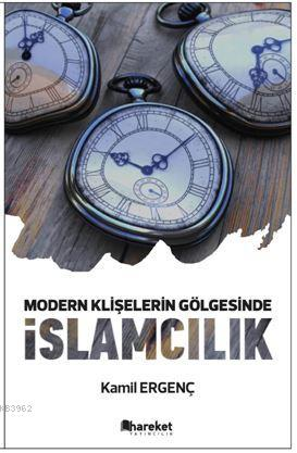 Modern Klişelerin Gölgesinde İslamcılık