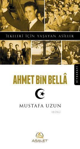 Ahmet Bin Bella; İlkeleri İçin Yaşayan Asiller