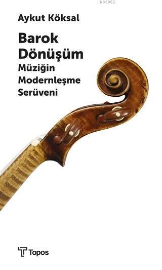 Barok Dönüşüm; Müziğin Modernleşme Serüveni