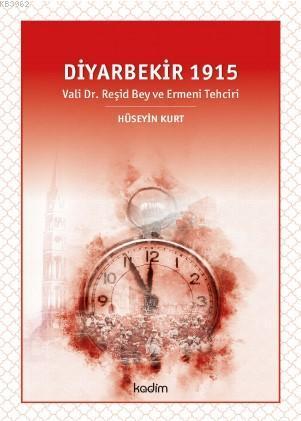 Diyarbekir 1915; Vali Dr. Reşid Bey ve Ermeni Tehciri