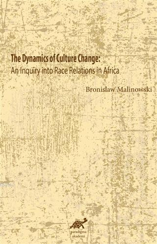 The Dynamics Of Culture Change An Inquiry İnto Race              Relations İn Africa; An Inquiry İnto Race Relations İn Africa