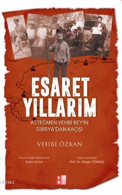 Esaret Yıllarım; Asteğmen Vehbi Bey'in Sibirya'dan Kaçışı