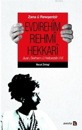 Zana ü Rewşenbir Evdırehim Rehmi Hekkari; Jiyan, Berhem u Helbesten Wi