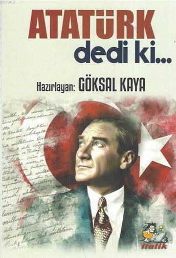 Atatürk Dedi ki...