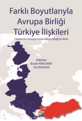 Farklı Boyutlarıyla Avrupa Birliği Türkiye İlişkileri; (Türkiye'nin Dönüşümünde Avrupa Birliği'nin Rolü