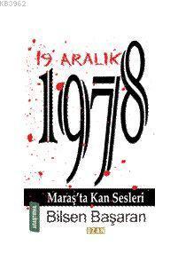 19 Aralık 1978 Maraş'ta Kan Sesleri