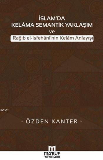 İslam'da Kelama Semantik Yaklaşım; ve Rağıb el-Isfehani'nin Kelam Anlayışı