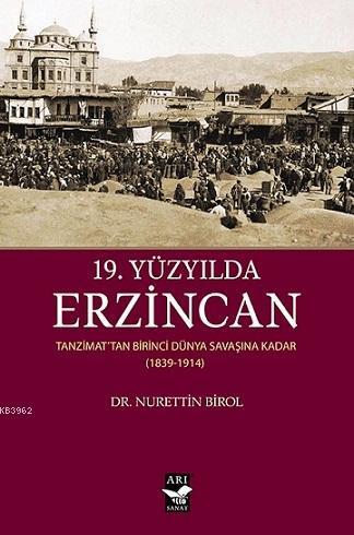 19. Yüzyılda Erzincan; Tanzimattan Birinci Dünya Savaşına Kadar (1839-1914)