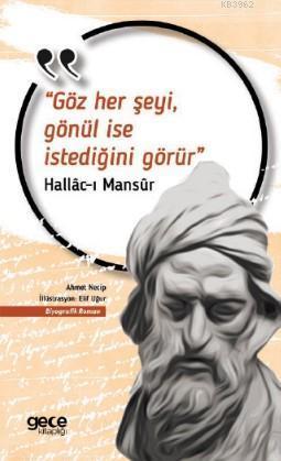 Göz Her Şeyi Gönül İse İstediğini Görür; Hallac-ı Mansur