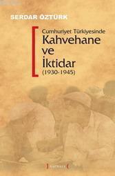 Cumhuriyet Türkiyesinde Kahvehane ve İktidar (1930-1945)