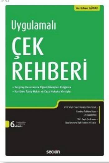 Uygulamalı Çek Rehberi; Yargıtay Kararları ve Öğreti Görüşleri Eşliğinde Kambiyo Takip Hakkı ve Ceza Hukuku Yönüyle