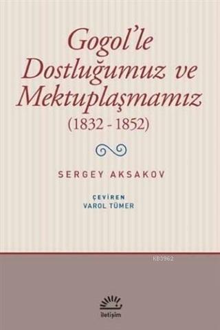 Gogol'le Dostluğumuz ve Mektuplaşmamız (1832 - 1852)