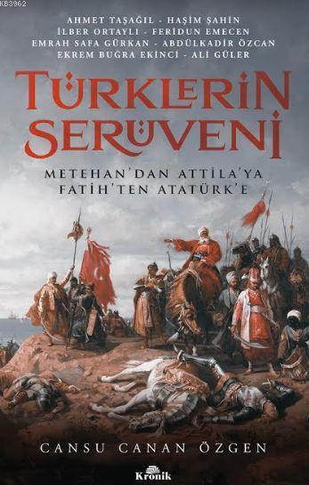 Türklerin Serüveni; Metehan'dan Attila'ya, Fatih'ten Atatürk'e