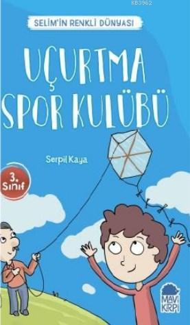 Uçurtma Spor Kulübü - Selim'in Renkli dünyası / 3 Sınıf Okuma Kitabı
