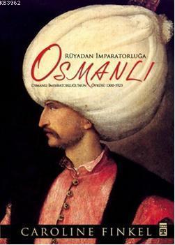 Rüyadan İmparatorluğa Osmanlı; Osmanlı İmparatorluğu'nun Öyküsü 1300-1923