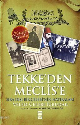 Tekke'den Meclise; Sıra Dışı Bir Çelebi'nin Anıları