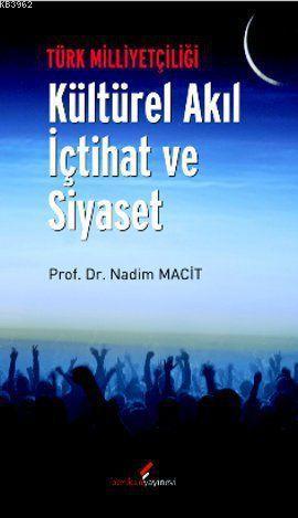 Türk Milliyetçiliği - Kültürel Akıl İçtihat ve Siyaset