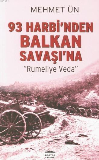 93 Harbi'nden Balkan Savaşı'na; Rumeliye Veda