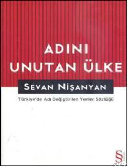 Adını Unutan Ülke; Türkiye'de Adı Değiştirilen Yerler Sözlüğü