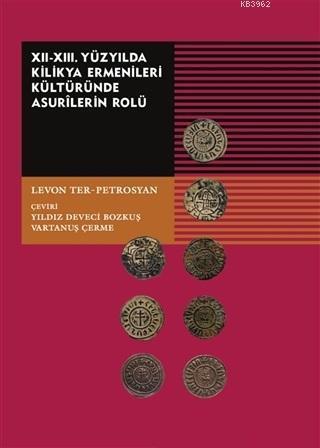 12-13. Yüzyılda Kilikya Ermenileri Kültüründe Asurilerin Rolü - ön kapak 12-13. Yüzyılda Kilikya E