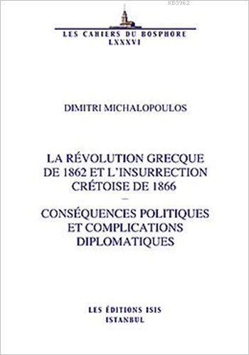 La Révolution Grecque de 1862 Et L'insurrection Crétoise de 1866; Consêquences Politiques et Complications Diplomatiques