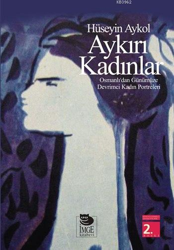 Aykırı Kadınlar - Osmanlı'dan Günümüze Devrimci Kadın Portreleri