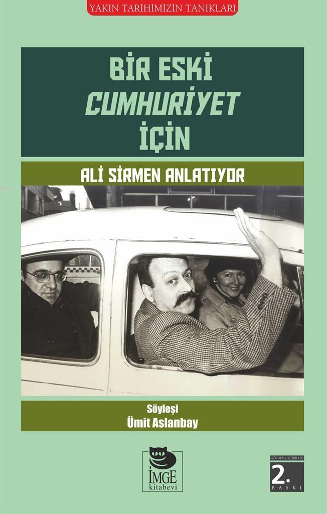 Bir Eski Cumhuriyet İçin; Ali Sirmen Anlatıyor