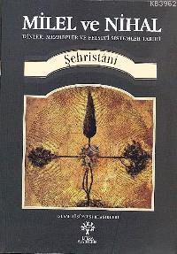 Milel  ve Nihal; Dinler, Mezhepler ve Felsefi Sistemler Tarihi