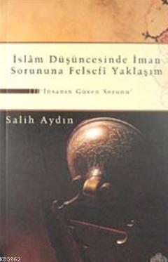 İslam Düşüncesinde İman Sorununa Felsefi Yaklaşım; İnsanın Güven Sorunu