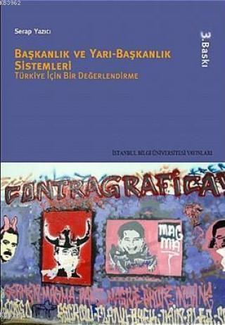 Başkanlık ve Yarı - Başkanlık Sistemleri; Türkiye İçin Bir Değerlendirme