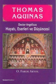 Thomas Aquinas; Doctor Angelicus - Hayatı, Eserleri ve Düşüncesi