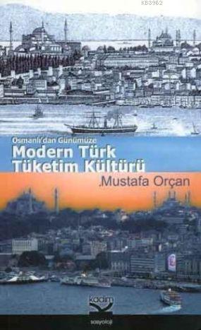 Modern Türk Tüketim Kültürü; Osmanlı'dan Günümüze