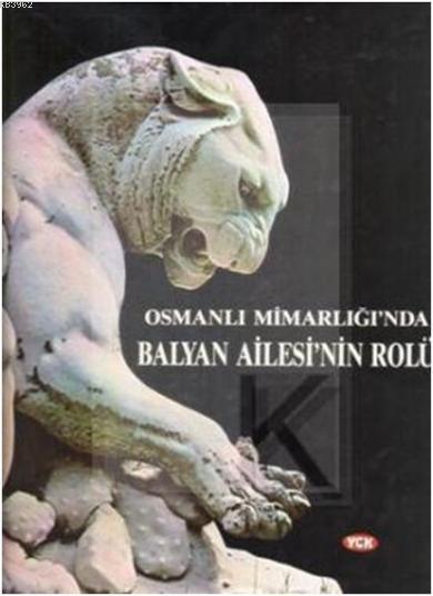 Osmanlı Mimarlığı'nda| Balyan Ailesi'nin Rolü