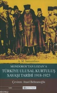 Mondoros´tan Lozan´a| Türkiye Ulusal Kurtuluş Savaşı Tarihi 1918-1923