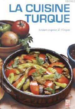 La Cuisine Turque; Saveurs Exuises de Turquie