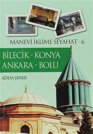 Bilecik - Konya - Ankara - Bolu; Manevi İklime Seyahat 6