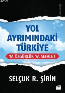 Yol Ayrımındaki Türkiye; Ya Özgürlük Ya Sefalet