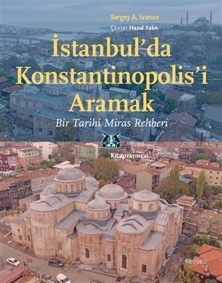 İstanbul'da Konstantinopolis'i Aramak; Bir Tarihi Miras Rehberi