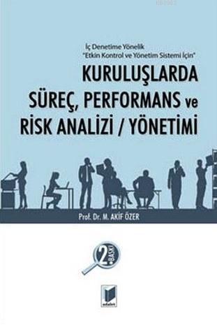 Kuruluşlarda Süreç, Performans ve Risk Analizi/Yönetimi; İç Denetime Yönelik Etkin Kontrol ve Yönetim Sistemi İçin