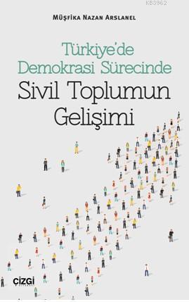 Türkiye'de Demokrasi Sürecinde Sivil Toplumun Gelişimi