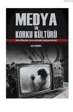 Medya ve Korku Kültürü; Korku Kültürünün Yaratım Sürecinde Televizyon Haberleri