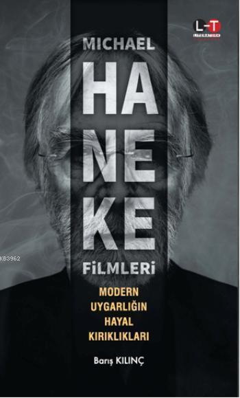 Michael Haneke Filmleri; Modern Uygarlığın Hayal Kırıkları