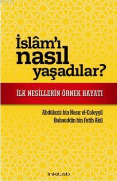 İslam'ı Nasıl Yaşadılar?; İlk Nesillerin Örnek Hayatı